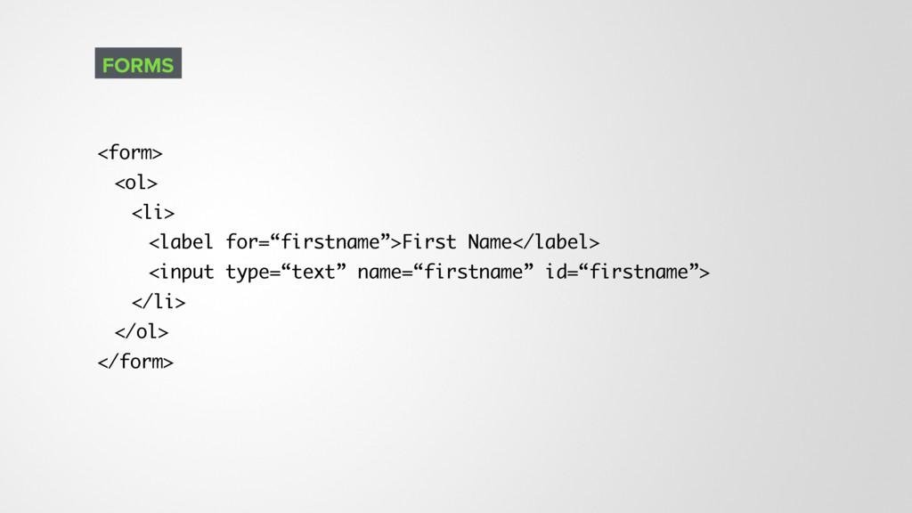"<form> <ol> <li> <label for=""firstname"">First N..."
