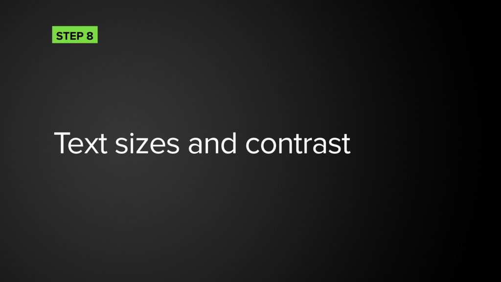 Text sizes and contrast STEP 8