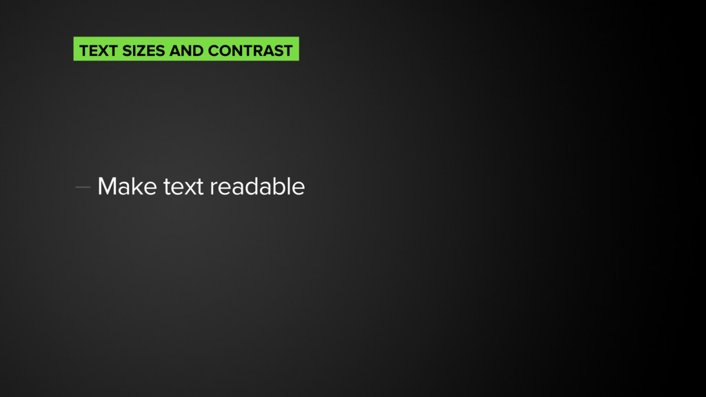 — Make text readable TEXT SIZES AND CONTRAST