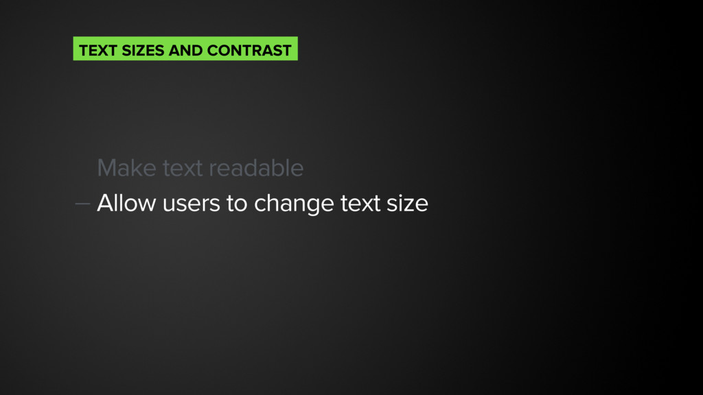 Make text readable — Allow users to change text...