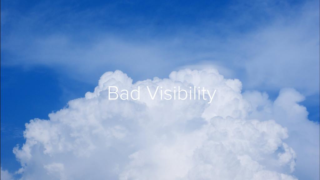 Bad Visibility