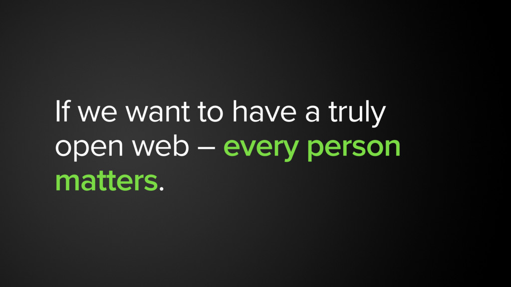If we want to have a truly open web – every per...
