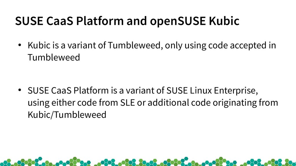 SUSE CaaS Platform and openSUSE Kubic ● Kubic i...