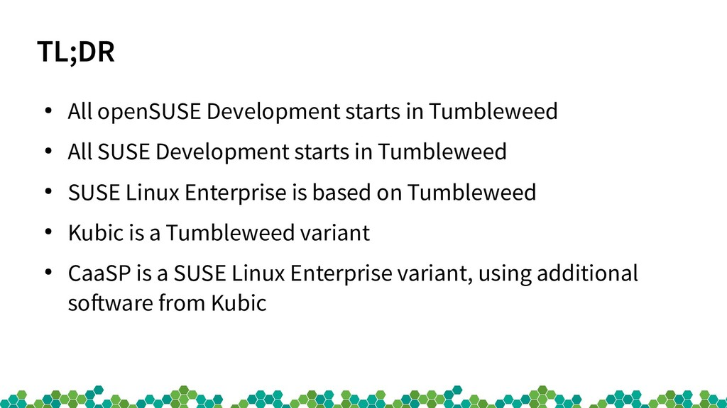 TL;DR ● All openSUSE Development starts in Tumb...
