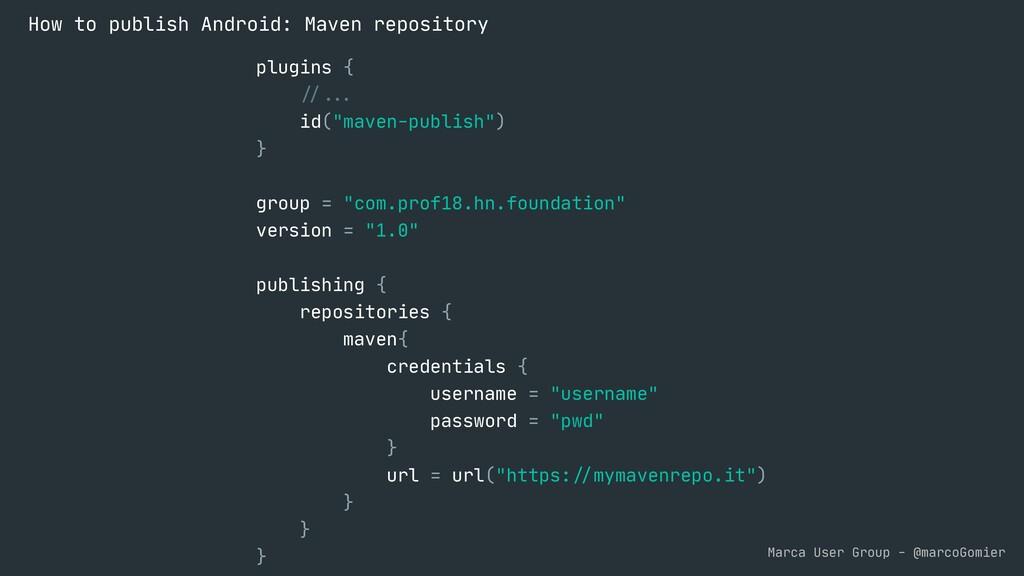 "Marca User Group - @marcoGomier plugins {  ""//""..."