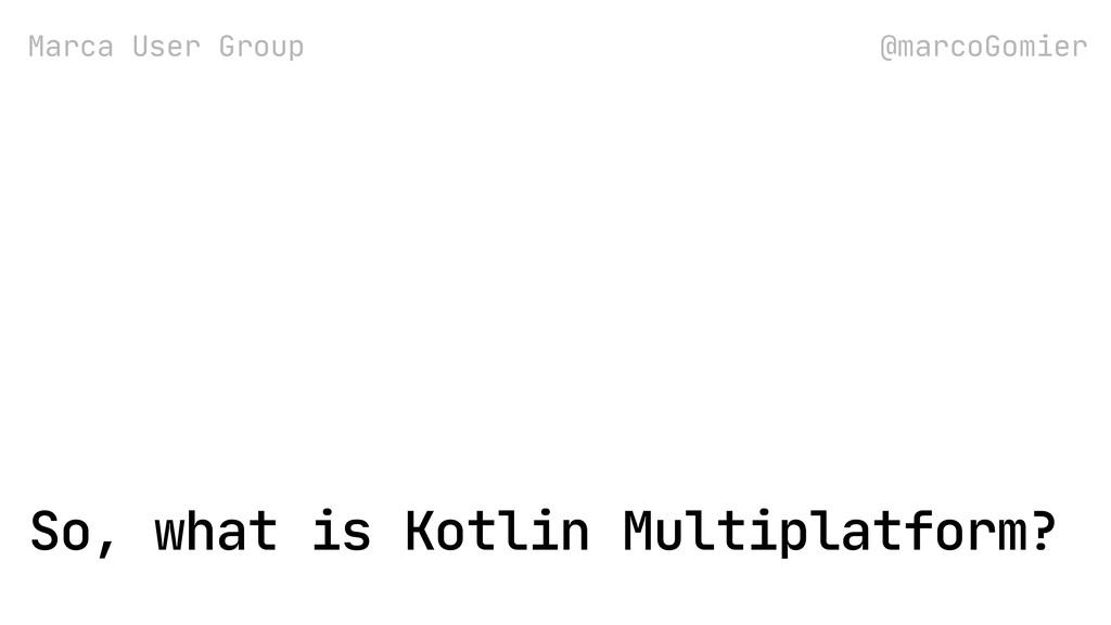 Marca User Group @marcoGomier So, what is Kotli...