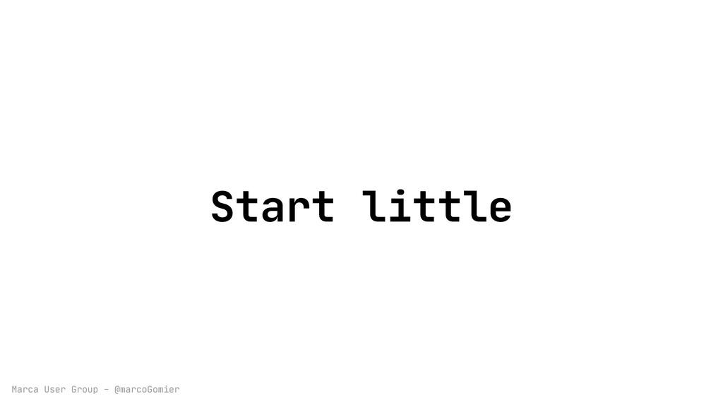 Marca User Group - @marcoGomier Start little