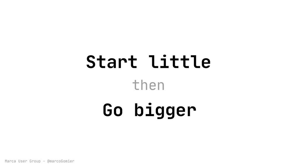 Marca User Group - @marcoGomier Start little Go...