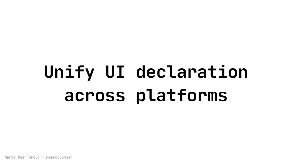 Marca User Group - @marcoGomier Unify UI declar...