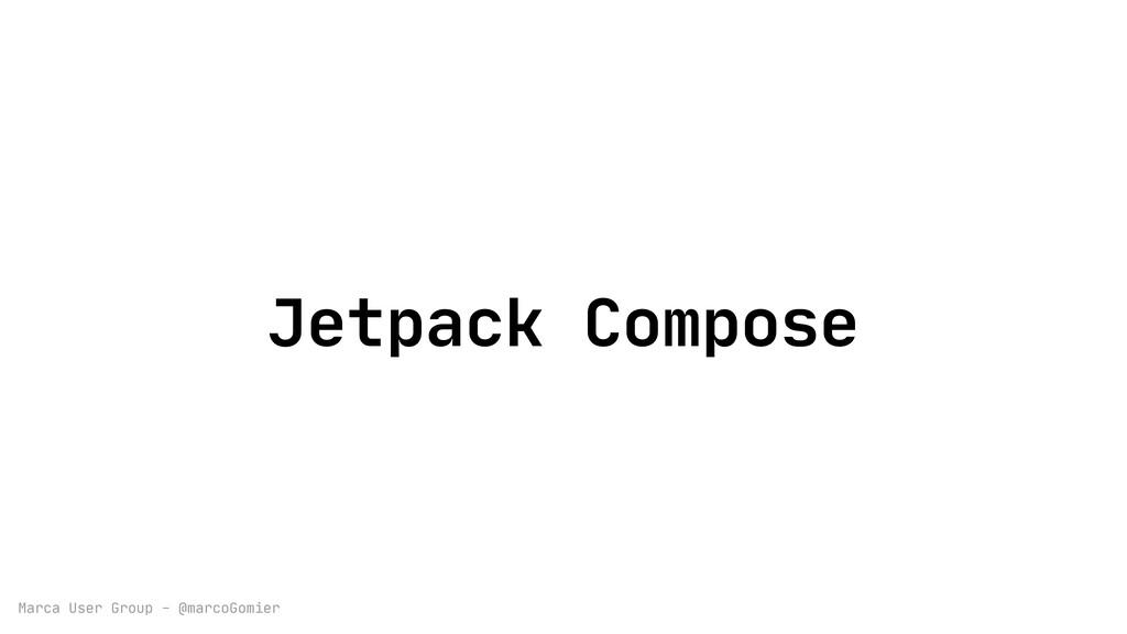 Marca User Group - @marcoGomier Jetpack Compose