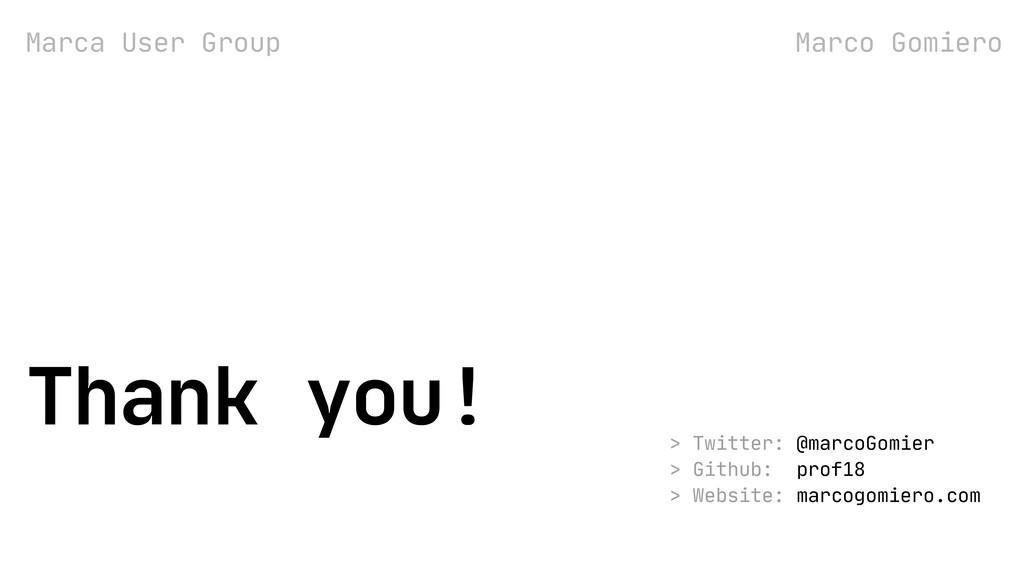 Marco Gomiero Marca User Group Thank you!  > Tw...