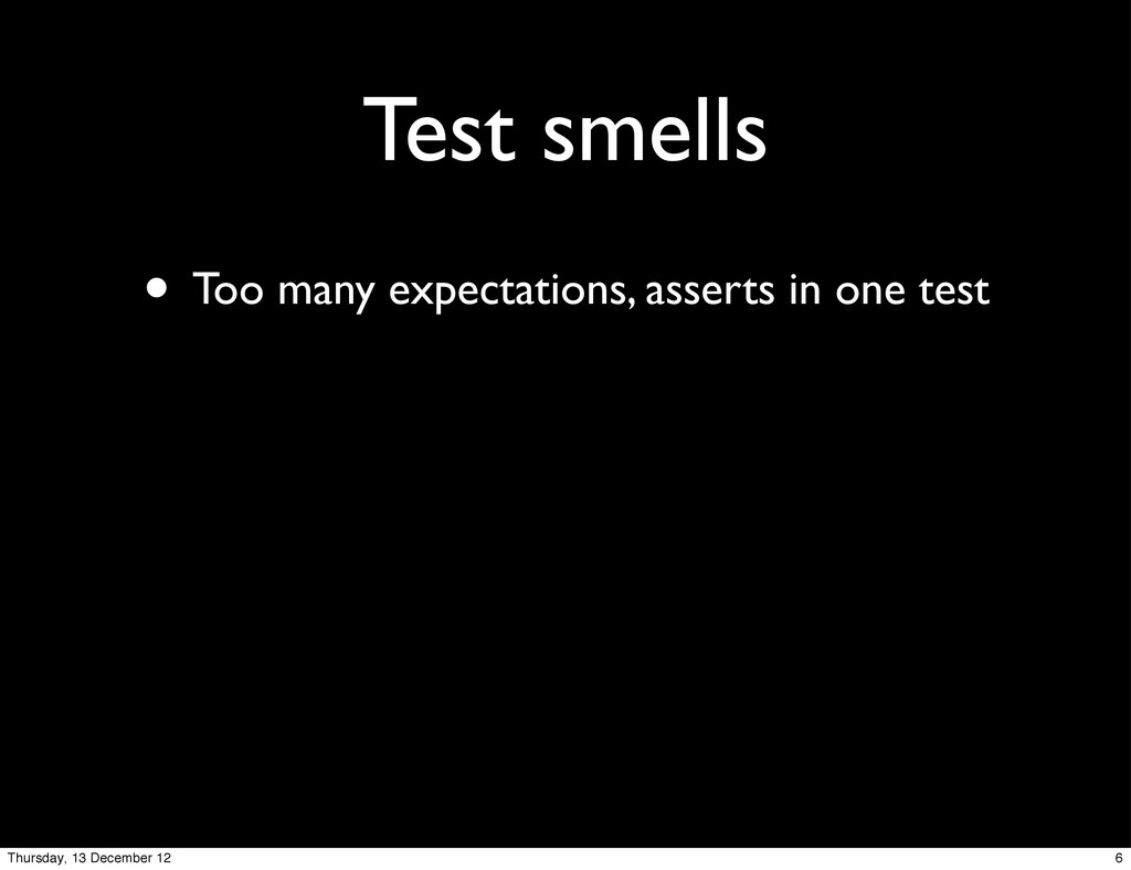 Test smells • Too many expectations, asserts in...