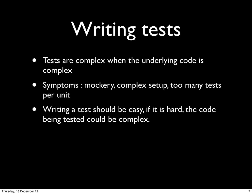 Writing tests • Tests are complex when the unde...