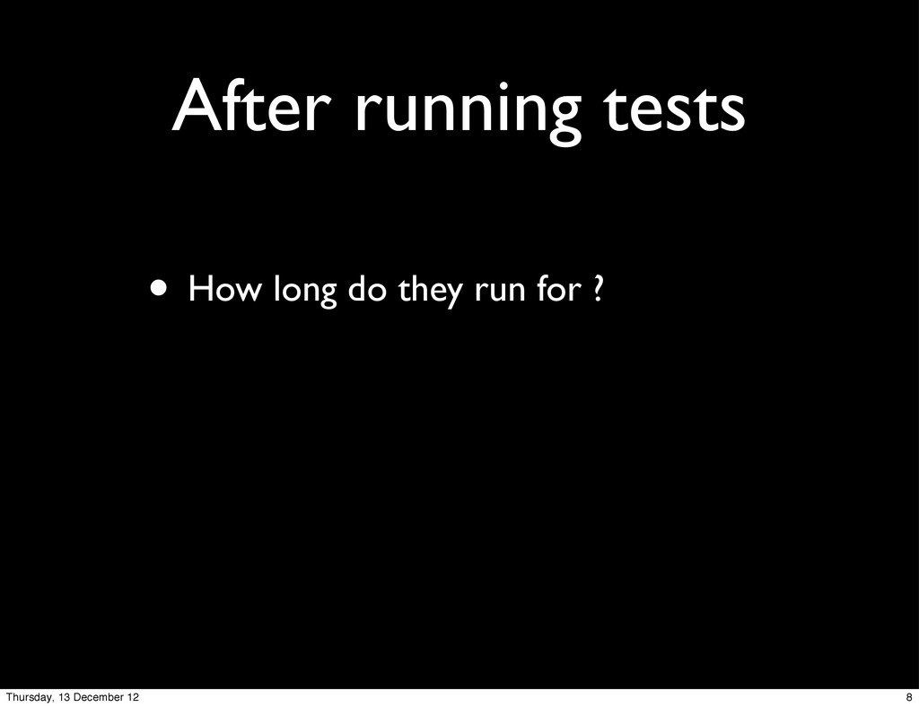 After running tests • How long do they run for ...
