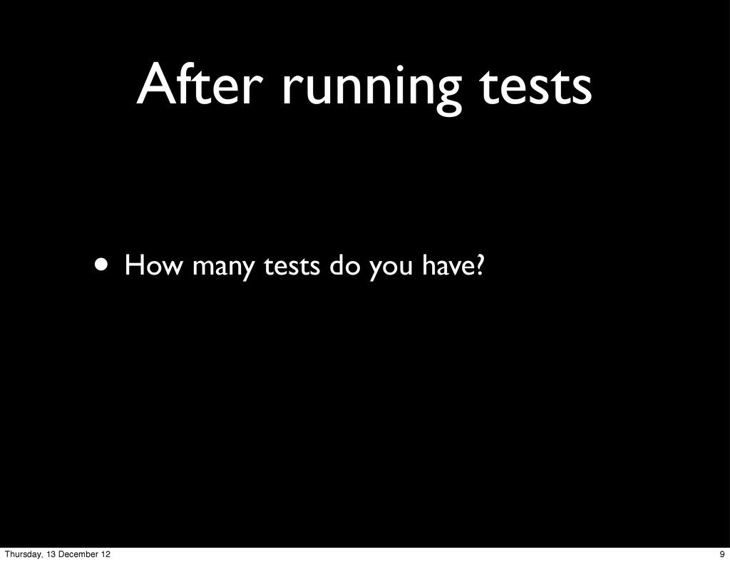 After running tests • How many tests do you hav...