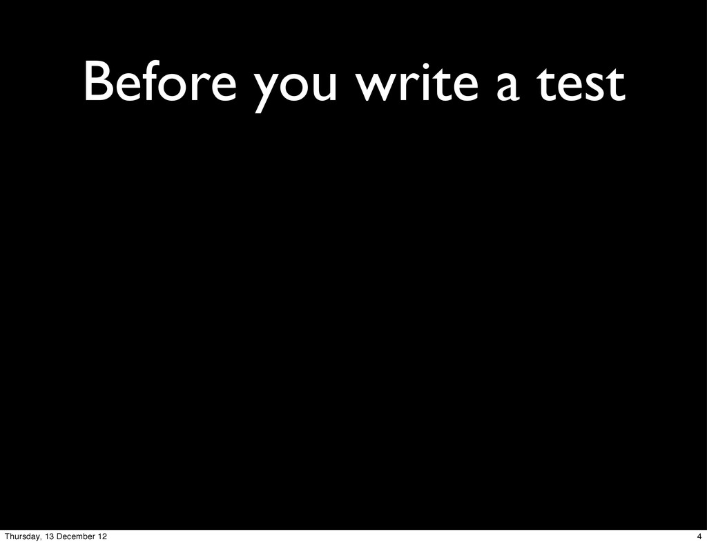 Before you write a test 4 Thursday, 13 December...