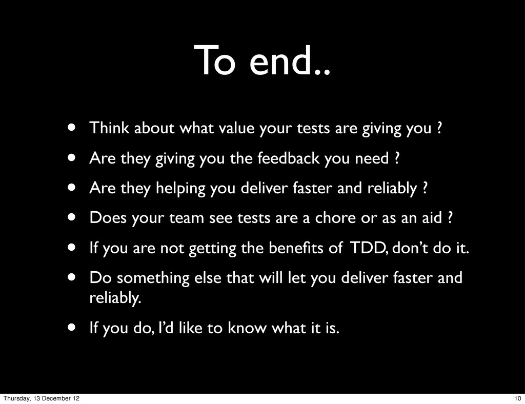 To end.. • Think about what value your tests ar...