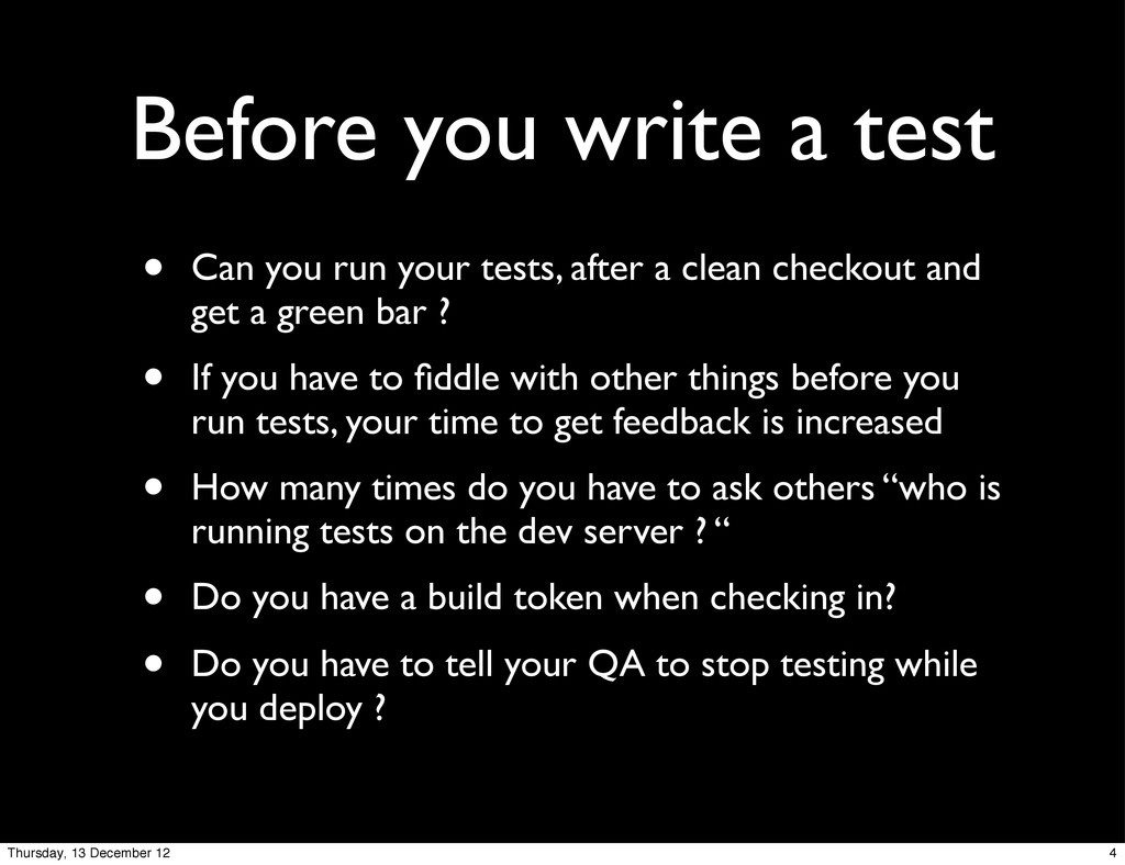 Before you write a test • Can you run your test...