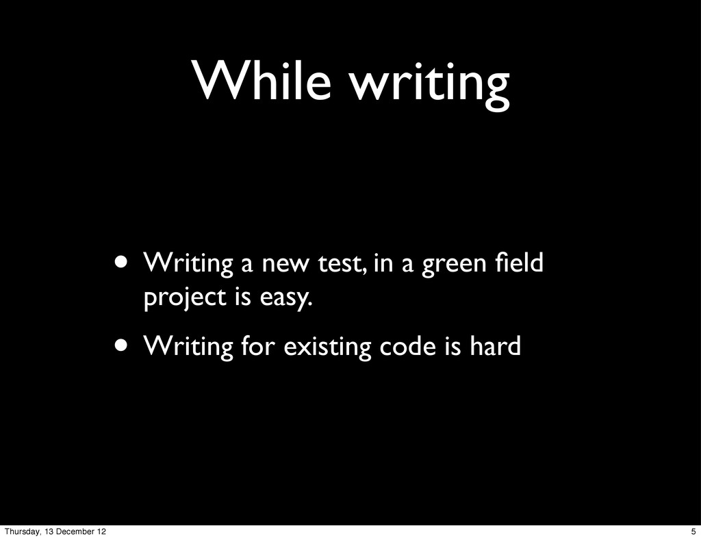 While writing • Writing a new test, in a green ...