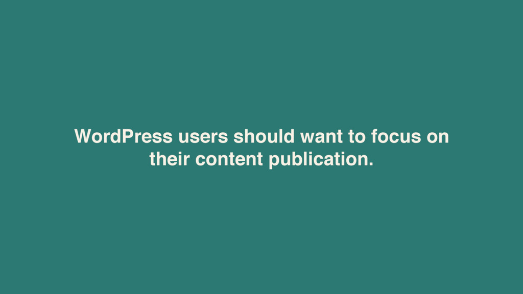 WordPress users should want to focus on 