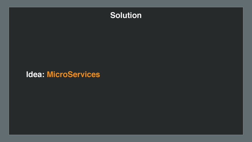 Solution Idea: MicroServices
