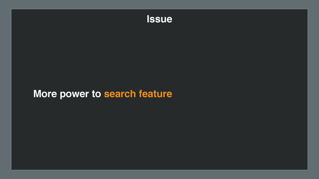 Issue More power to search feature