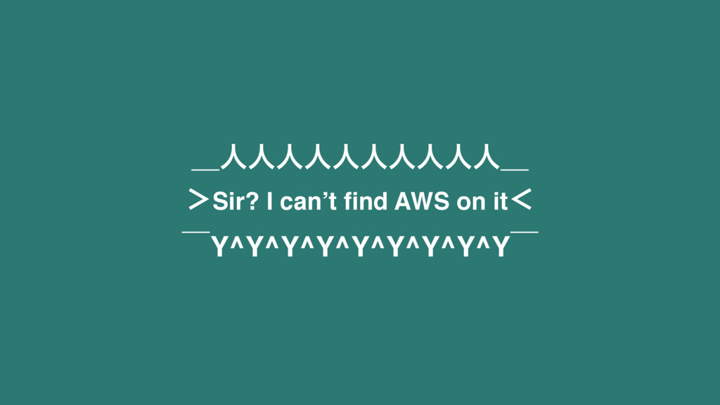 ʊਓਓਓਓਓਓਓਓਓਓʊ 'Sir? I can't find AWS on itʻ ʉY^Y^...