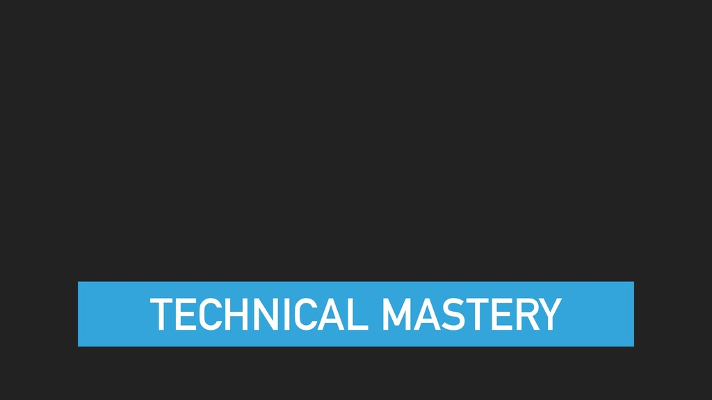 TECHNICAL MASTERY