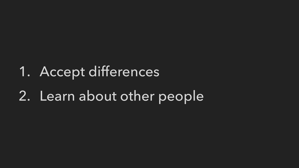 1. Accept differences 2. Learn about other peop...