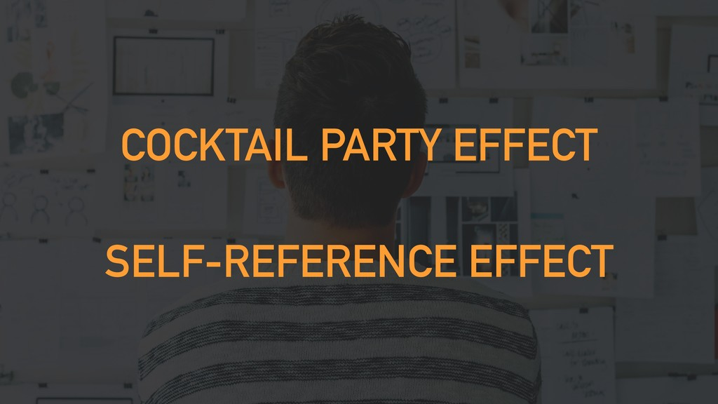 COCKTAIL PARTY EFFECT SELF-REFERENCE EFFECT