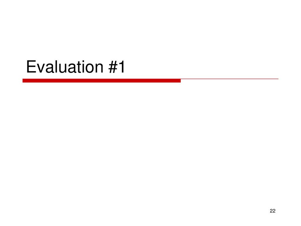 Evaluation #1 22