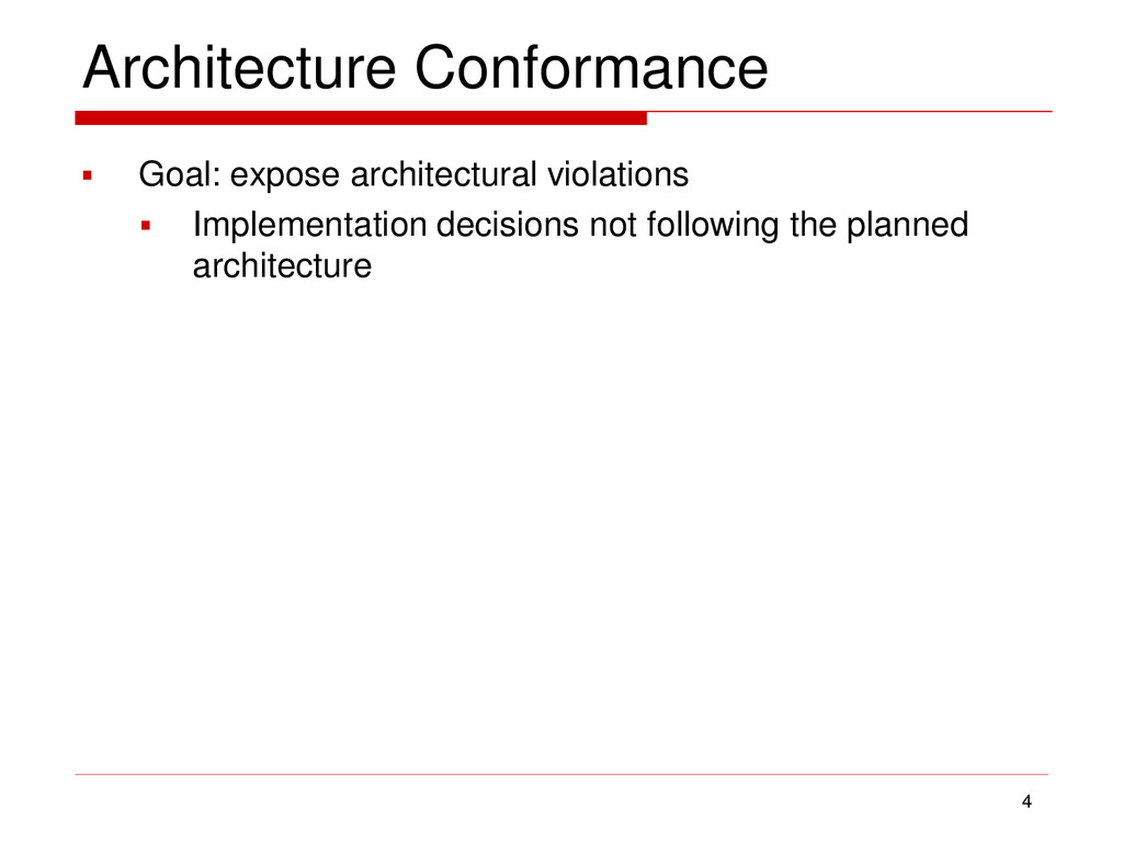 Architecture Conformance  Goal: expose archite...
