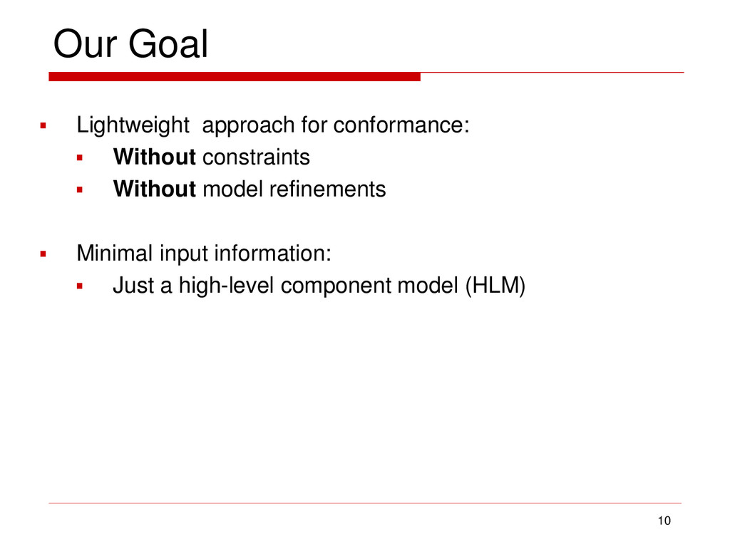 Our Goal 10  Lightweight approach for conforma...