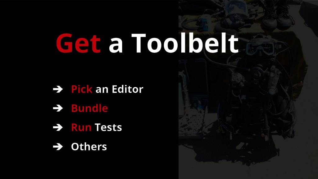 Get a Toolbelt ➔ Pick an Editor ➔ Bundle ➔ Run ...