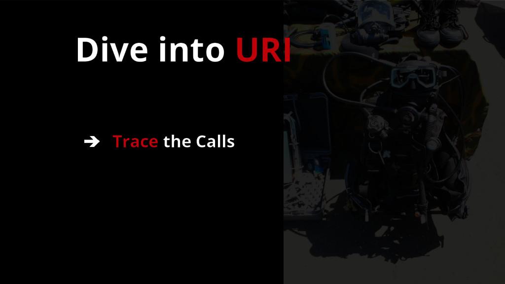 ➔ Trace the Calls Dive into URI