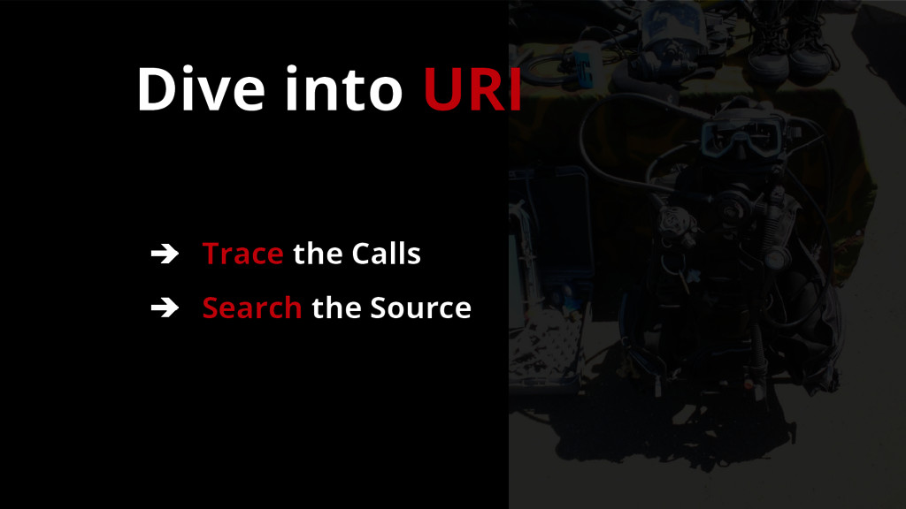 ➔ Trace the Calls ➔ Search the Source Dive into...