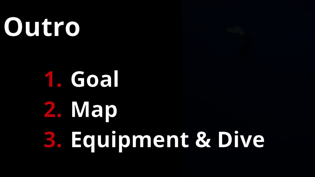 Outro 1. Goal 2. Map 3. Equipment & Dive