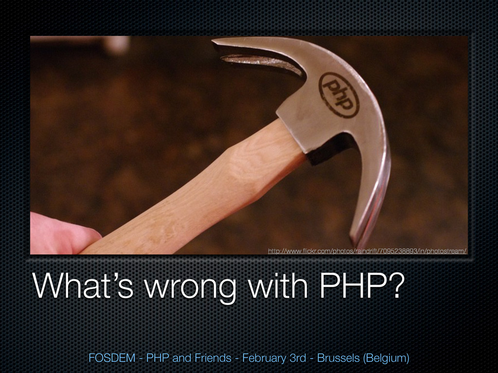 What's wrong with PHP? FOSDEM - PHP and Friends...