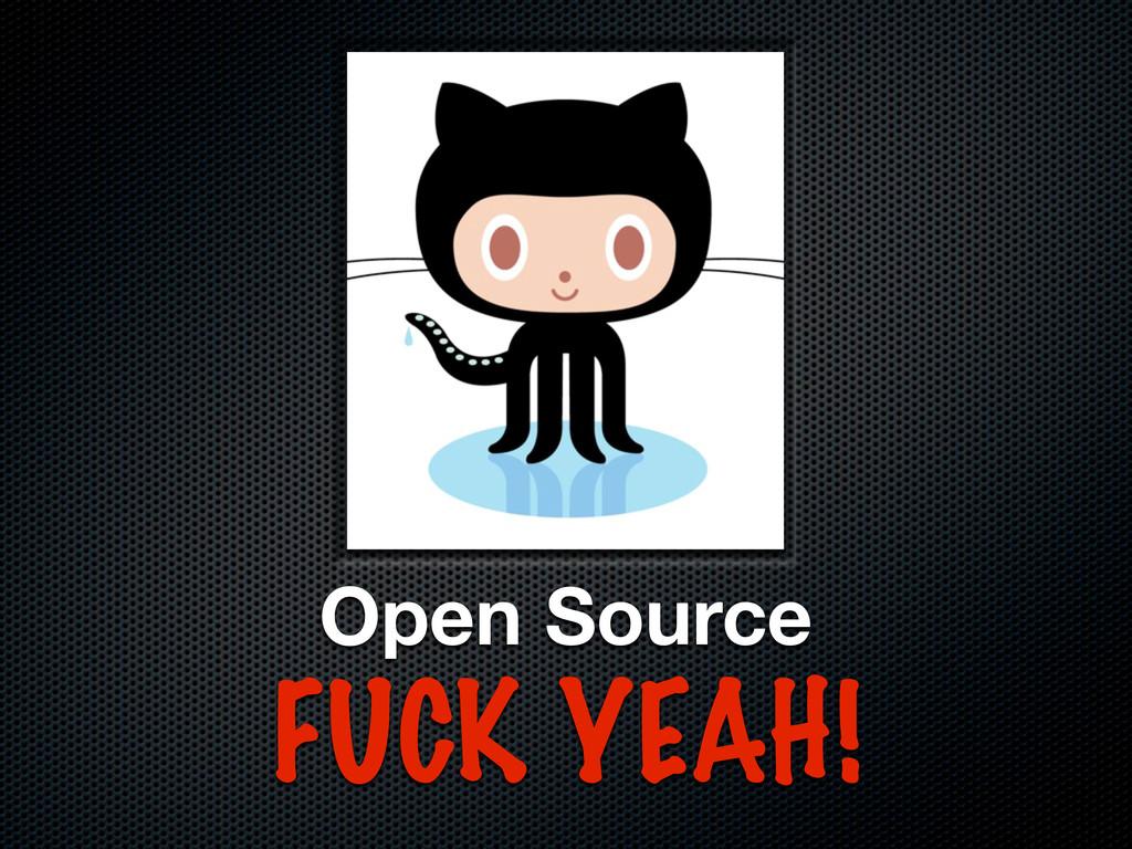 Open Source FUCK YEAH!