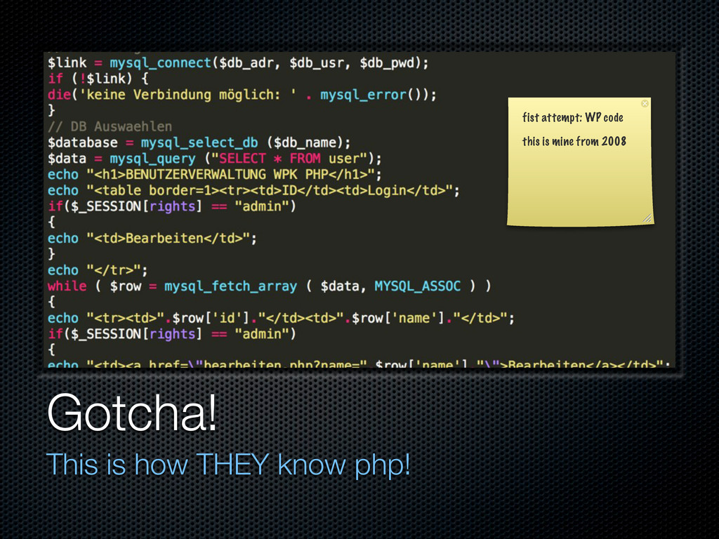 Gotcha! This is how THEY know php! fist attempt...
