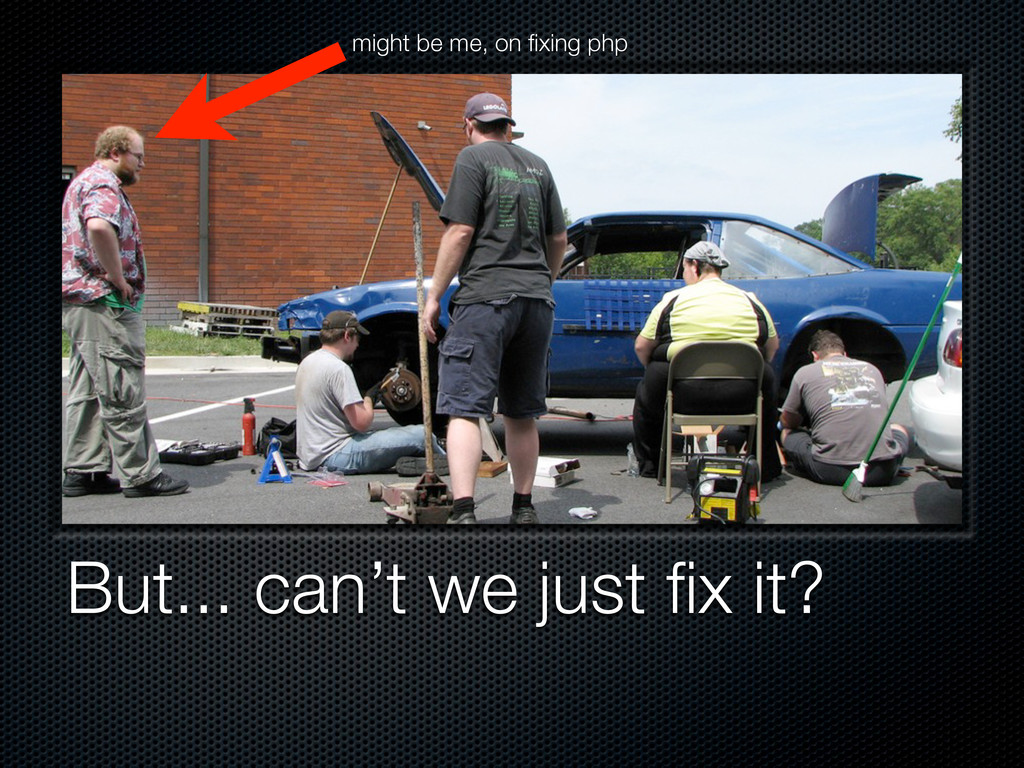 But... can't we just fix it? might be me, on fixi...