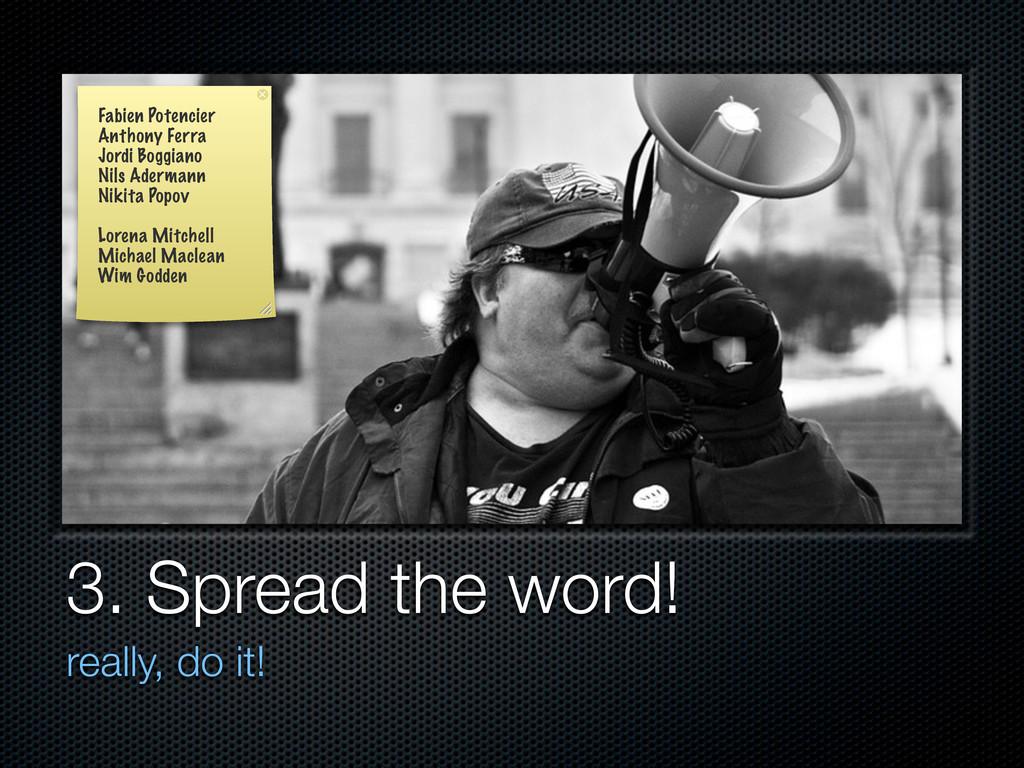 3. Spread the word! really, do it! Fabien Poten...
