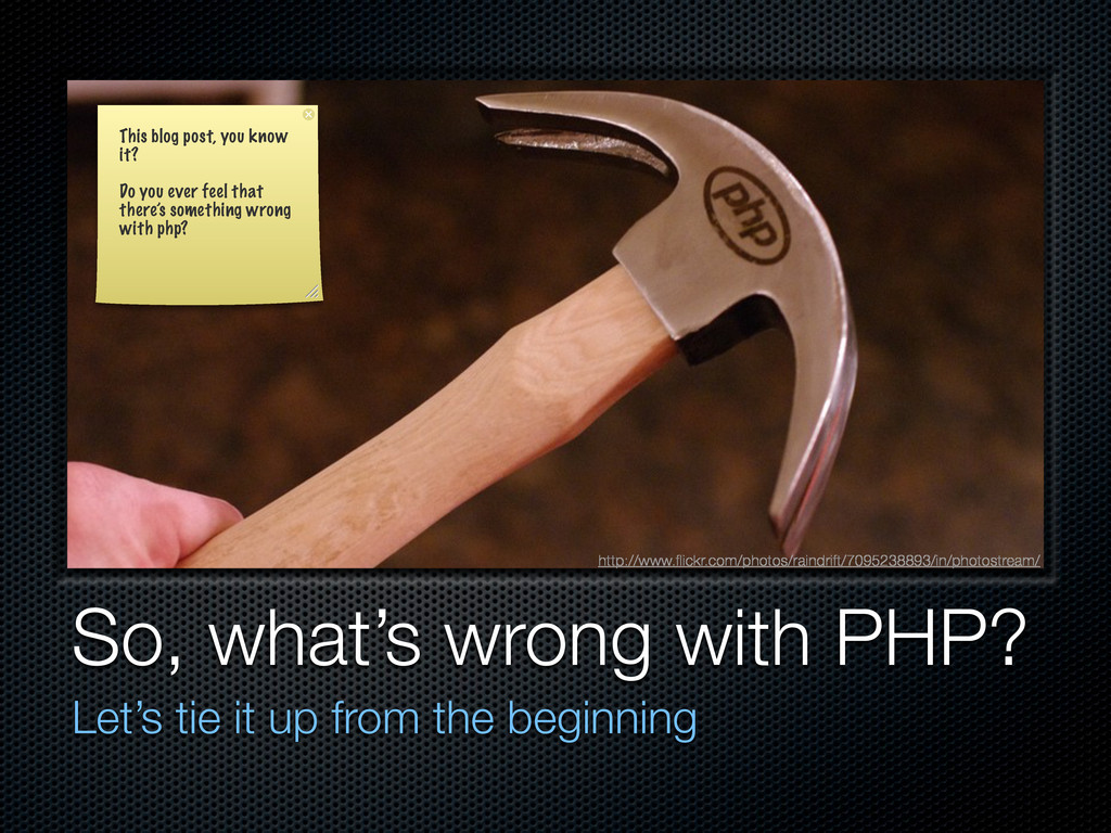 So, what's wrong with PHP? Let's tie it up from...