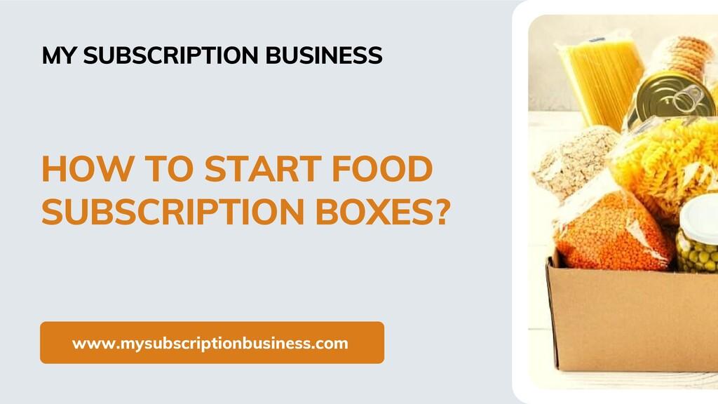 www.mysubscriptionbusiness.com HOW TO START FOO...