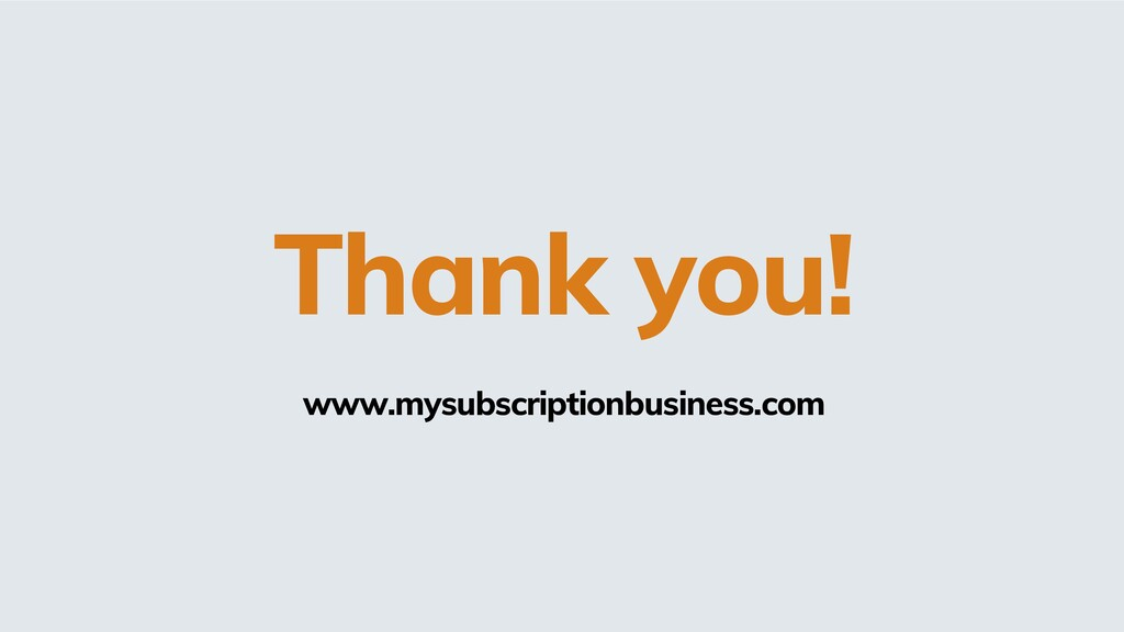Thank you! www.mysubscriptionbusiness.com