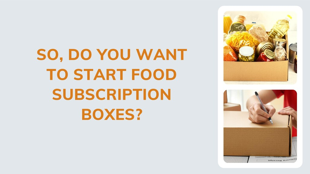 SO, DO YOU WANT TO START FOOD SUBSCRIPTION BOXE...