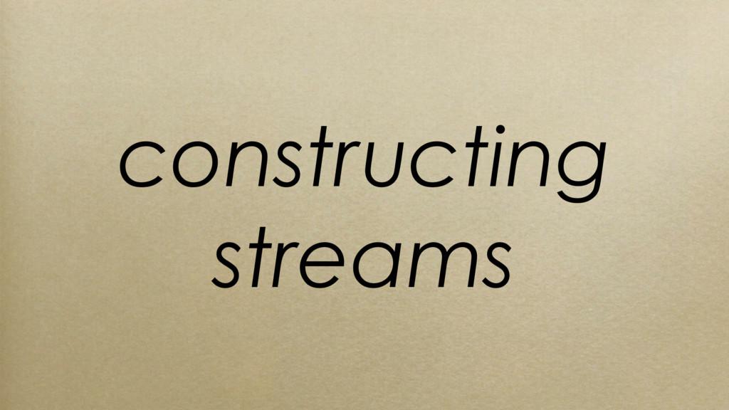 constructing streams