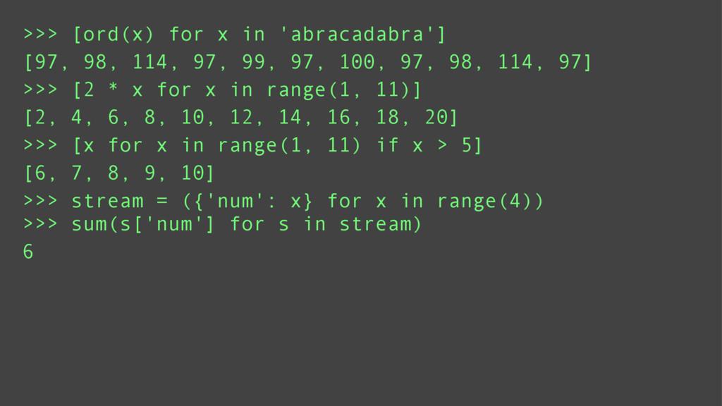 >>> [ord(x) for x in 'abracadabra'] >>> [2 * x ...