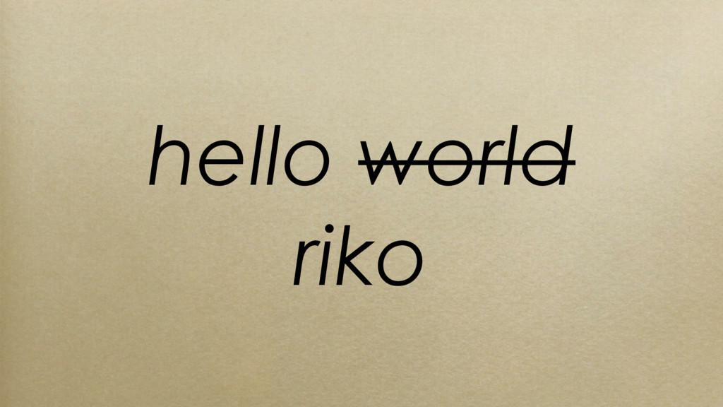 hello world riko