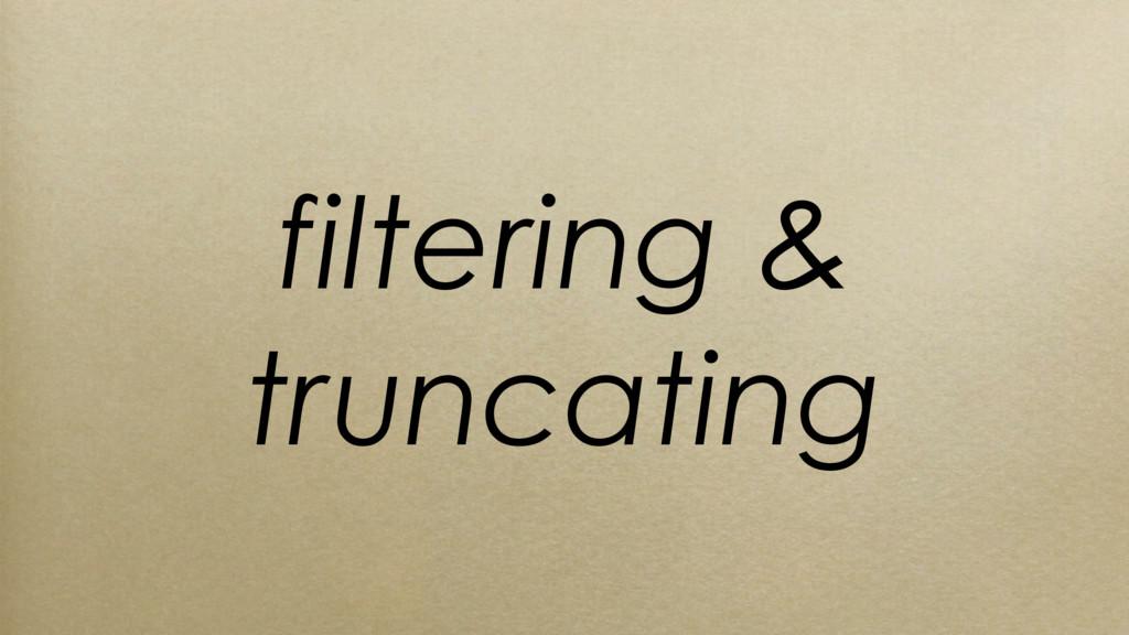 filtering & truncating